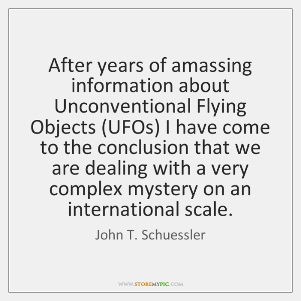 After years of amassing information about Unconventional Flying Objects (UFOs) I have ...
