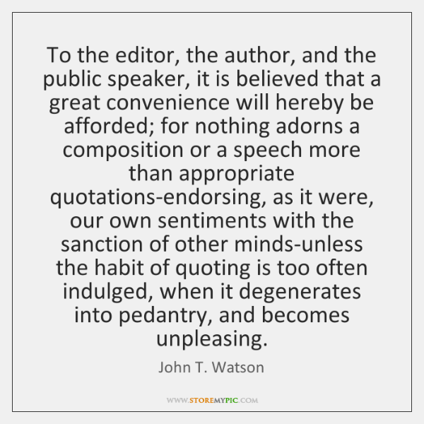 To the editor, the author, and the public speaker, it is believed ...