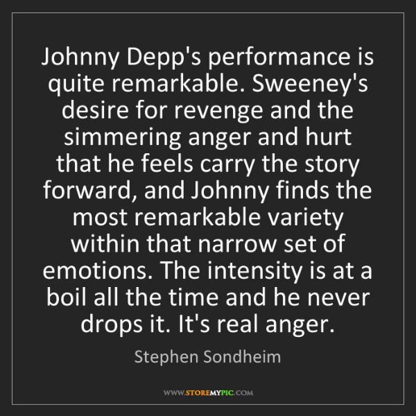 Stephen Sondheim: Johnny Depp's performance is quite remarkable. Sweeney's...