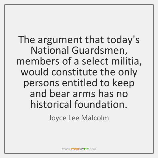 The argument that today's National Guardsmen, members of a select militia, would ...