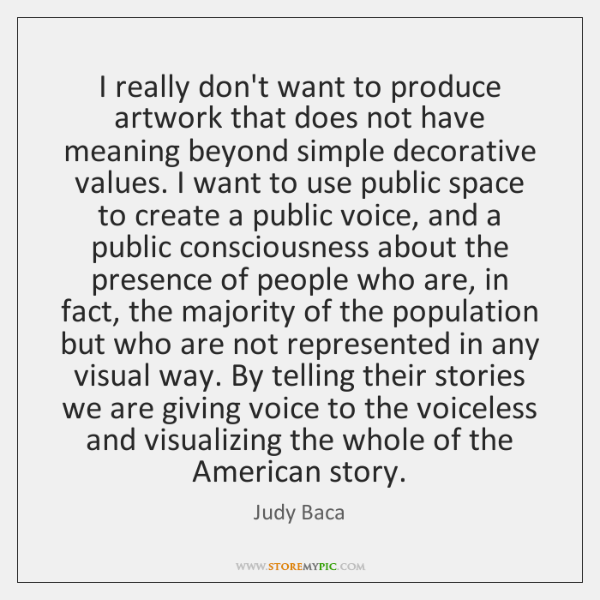 I really don't want to produce artwork that does not have meaning ...