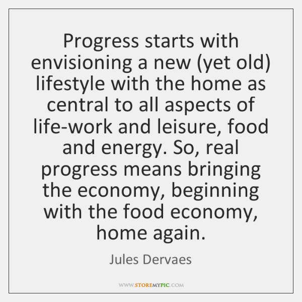Progress starts with envisioning a new (yet old) lifestyle with the home ...