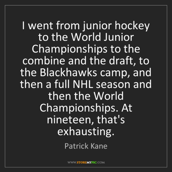 Patrick Kane: I went from junior hockey to the World Junior Championships...