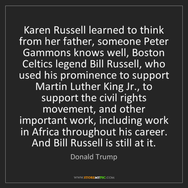 Donald Trump: Karen Russell learned to think from her father, someone...