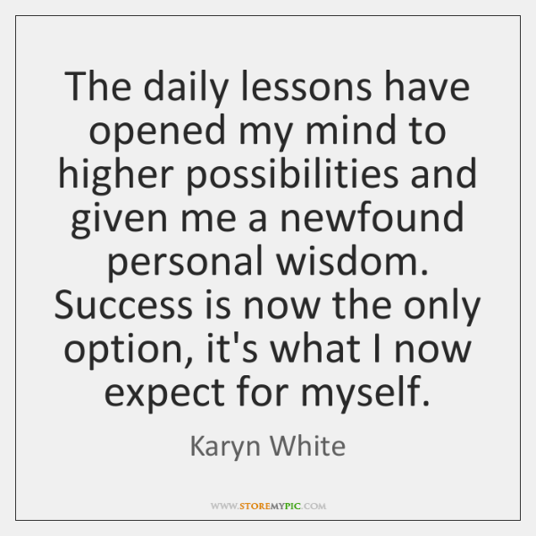 The daily lessons have opened my mind to higher possibilities and given ...