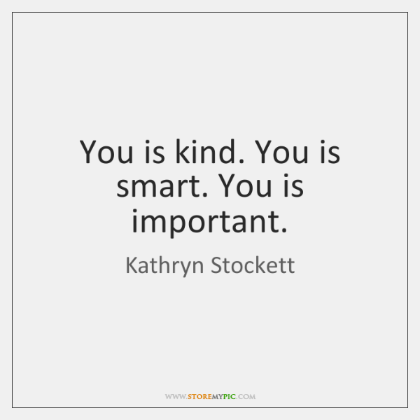You Is Kind You Is Smart You Is Important Storemypic