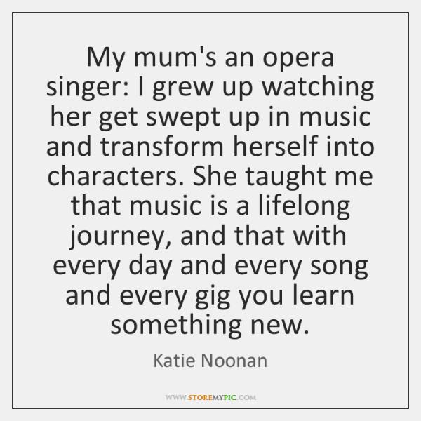 My mum's an opera singer: I grew up watching her get swept ...