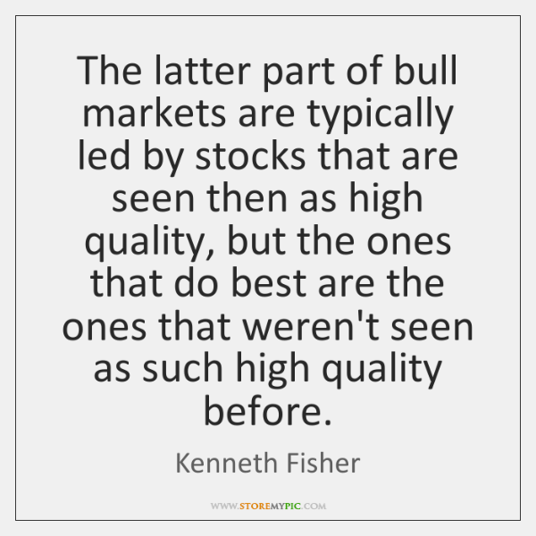 The latter part of bull markets are typically led by stocks that ...