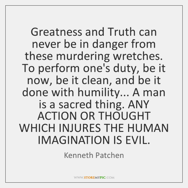 Greatness and Truth can never be in danger from these murdering wretches. ...