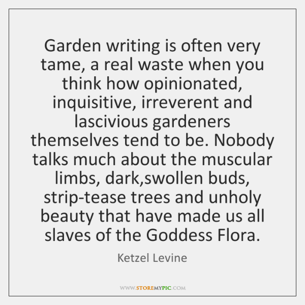 Garden writing is often very tame, a real waste when you think ...