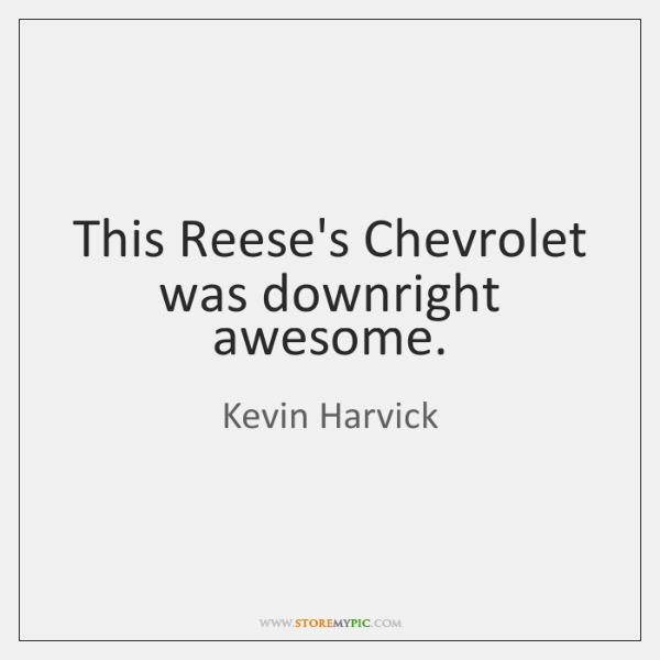 This Reese's Chevrolet was downright awesome.