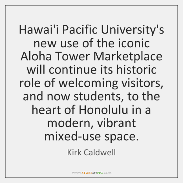 Hawai'i Pacific University's new use of the iconic Aloha Tower Marketplace will ...