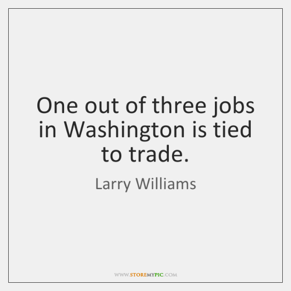 One out of three jobs in Washington is tied to trade.
