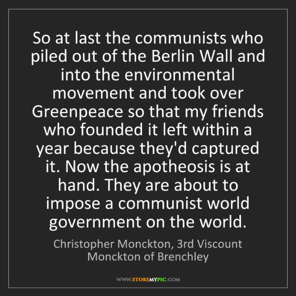 Christopher Monckton, 3rd Viscount Monckton of Brenchley: So at last the communists who piled out of