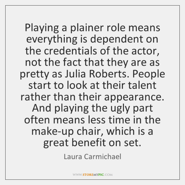Playing a plainer role means everything is dependent on the credentials of ...