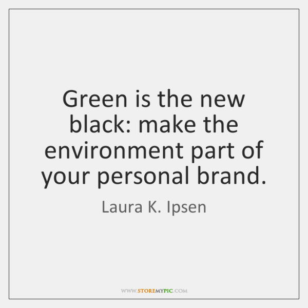 Green is the new black: make the environment part of your personal ...