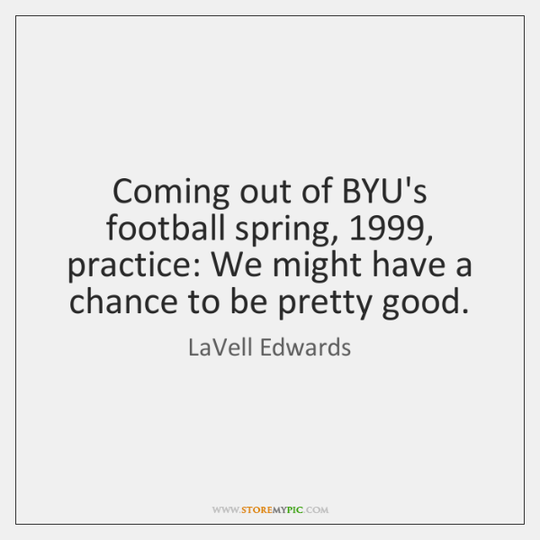 Coming out of BYU's football spring, 1999, practice: We might have a chance ...