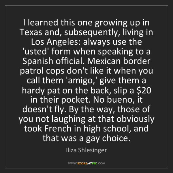 Iliza Shlesinger: I learned this one growing up in Texas and, subsequently,...