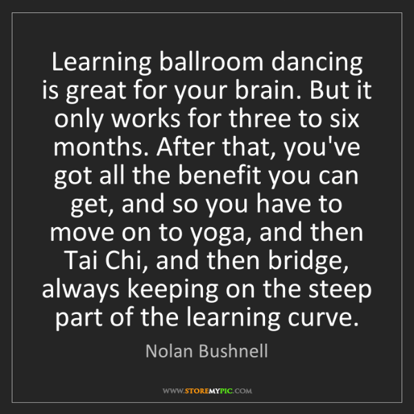 Nolan Bushnell: Learning ballroom dancing is great for your brain. But...