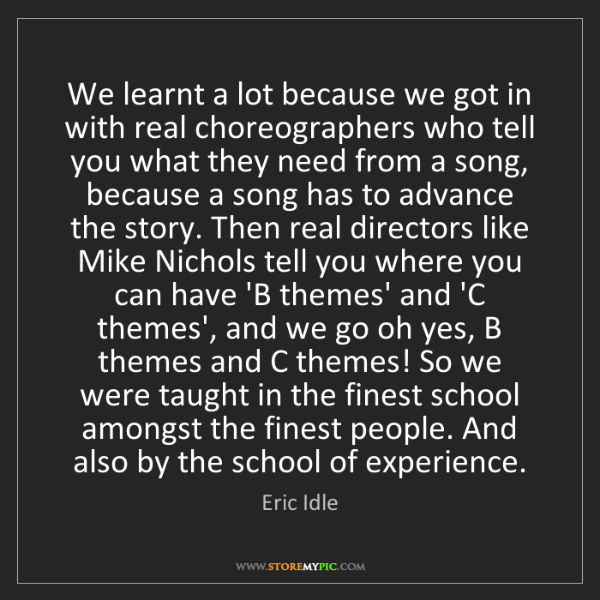 Eric Idle: We learnt a lot because we got in with real choreographers...