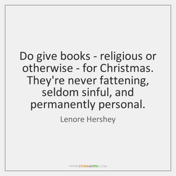 Do give books - religious or otherwise - for Christmas. They're never ...