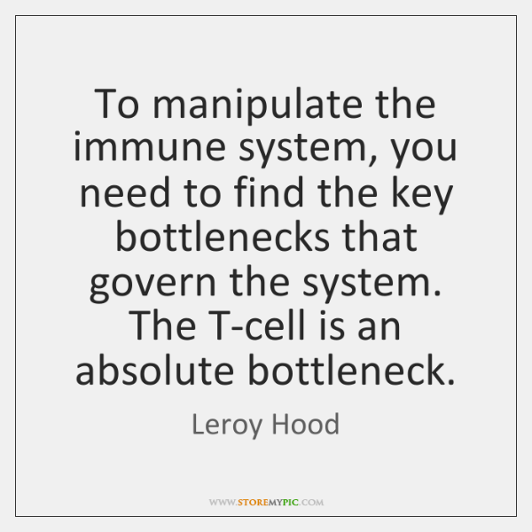 To manipulate the immune system, you need to find the key bottlenecks ...