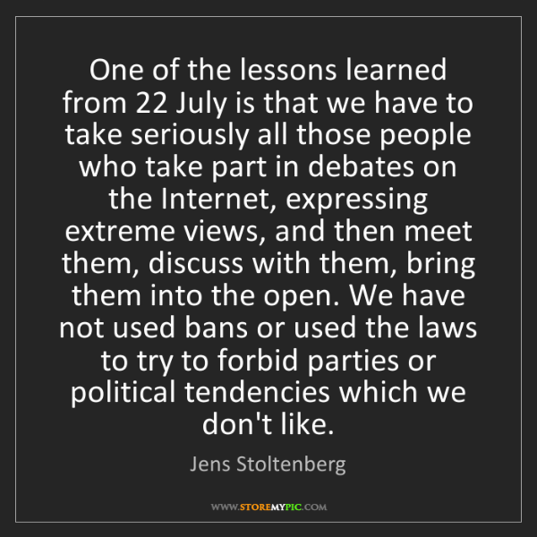 Jens Stoltenberg: One of the lessons learned from 22 July is that we have...