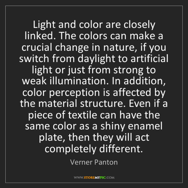 Verner Panton: Light and color are closely linked. The colors can make...