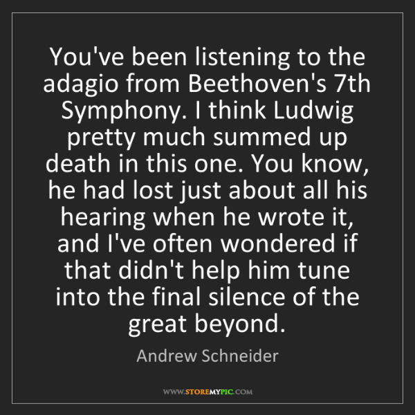 Andrew Schneider: You've been listening to the adagio from Beethoven's...