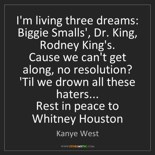 Kanye West: I'm living three dreams:  Biggie Smalls', Dr. King, Rodney...