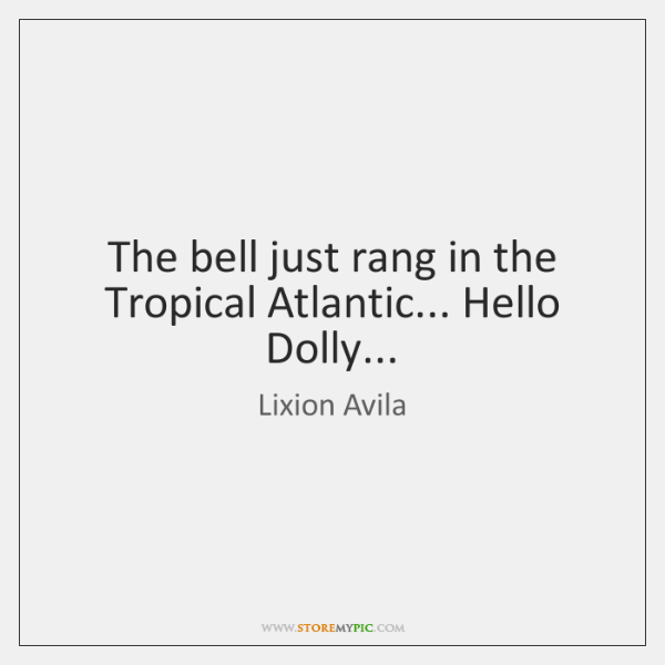 The bell just rang in the Tropical Atlantic... Hello Dolly...