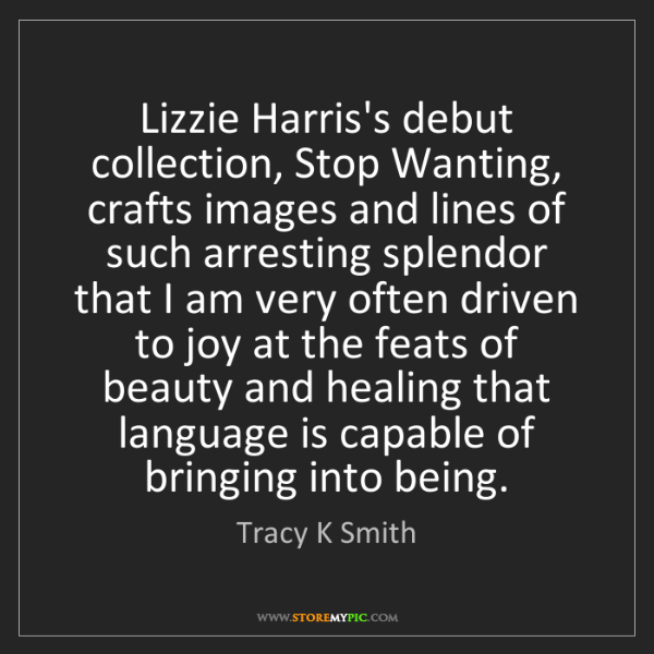Tracy K Smith: Lizzie Harris's debut collection, Stop Wanting, crafts...