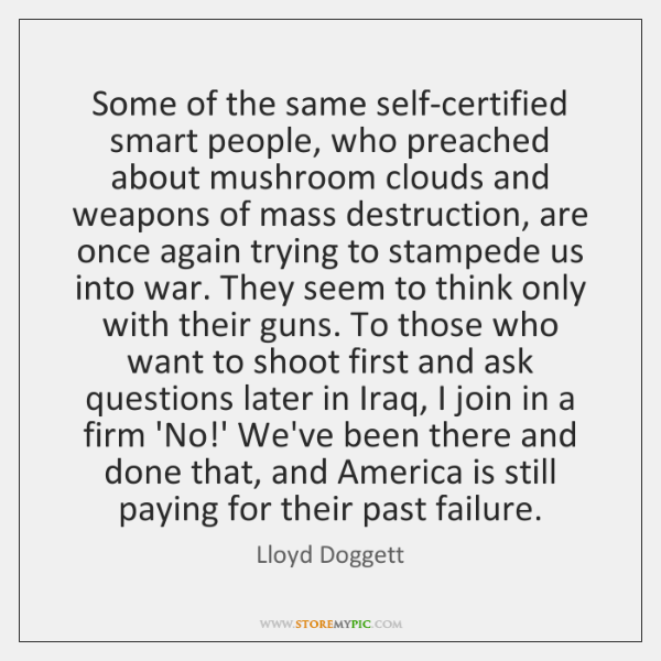 Some of the same self-certified smart people, who preached about mushroom clouds ...