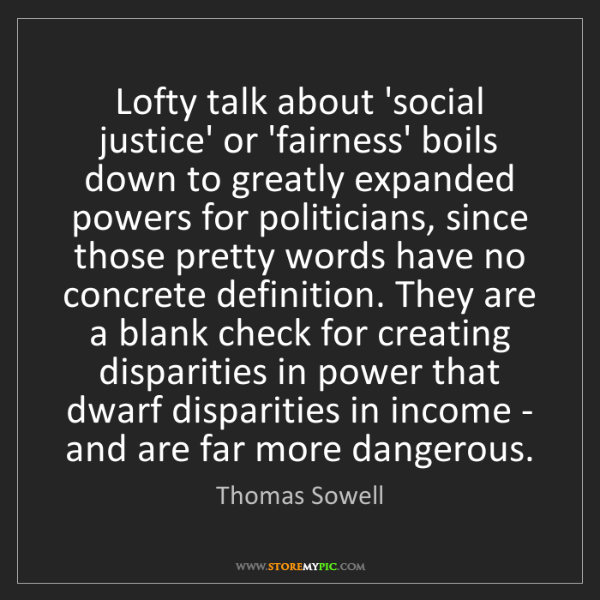 Thomas Sowell: Lofty talk about 'social justice' or 'fairness' boils...