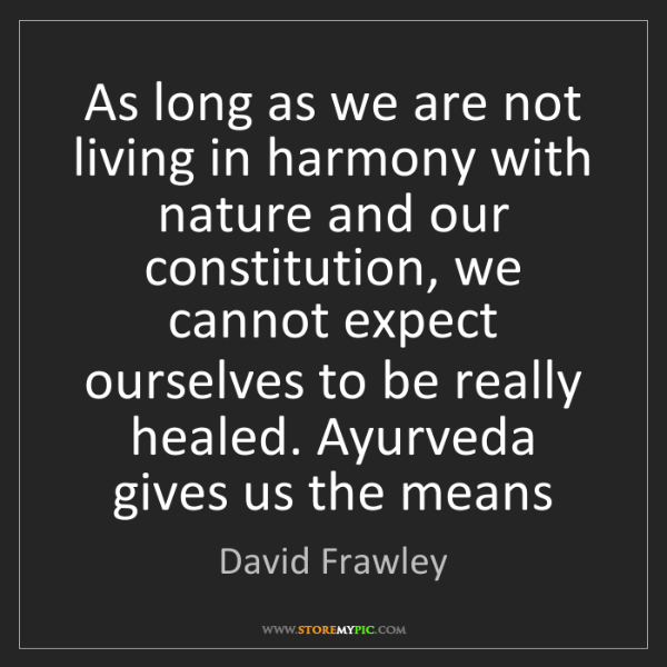 David Frawley: As long as we are not living in harmony with nature and...