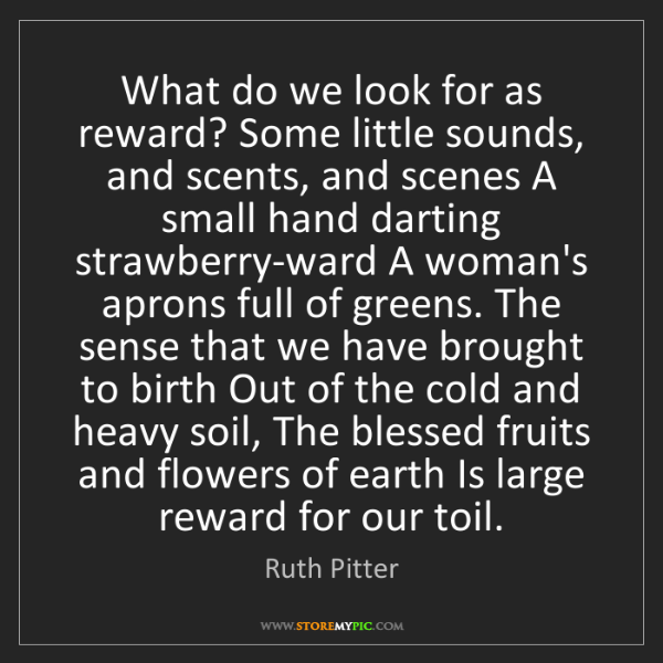 Ruth Pitter: What do we look for as reward? Some little sounds, and...