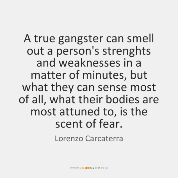 A true gangster can smell out a person's strenghts and weaknesses in ...