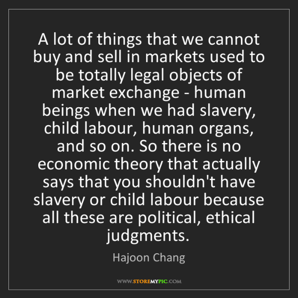 Hajoon Chang: A lot of things that we cannot buy and sell in markets...