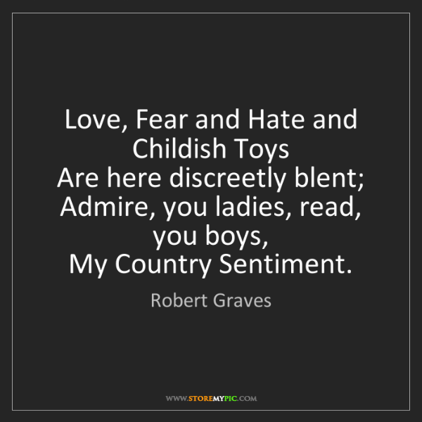 Robert Graves: Love, Fear and Hate and Childish Toys   Are here discreetly...