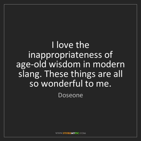 Doseone: I love the inappropriateness of age-old wisdom in modern...