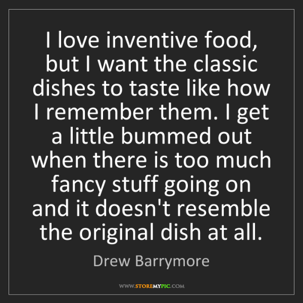 Drew Barrymore: I love inventive food, but I want the classic dishes...