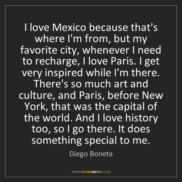 Diego Boneta: I love Mexico because that's where I'm from, but my favorite...