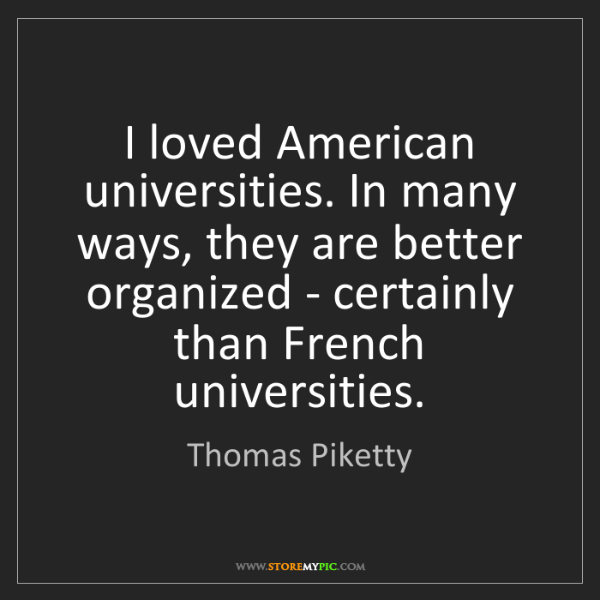 Thomas Piketty: I loved American universities. In many ways, they are...