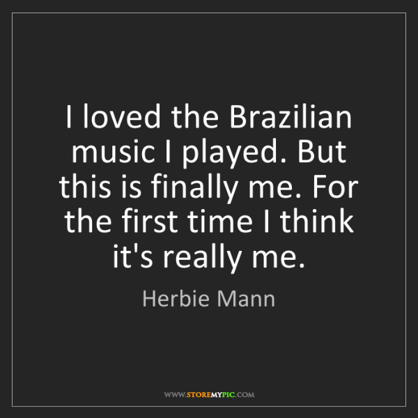 Herbie Mann: I loved the Brazilian music I played. But this is finally...