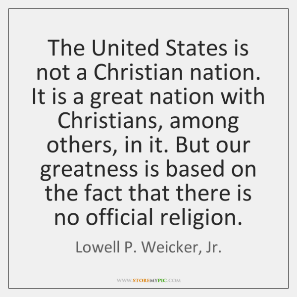 The United States is not a Christian nation. It is a great ...