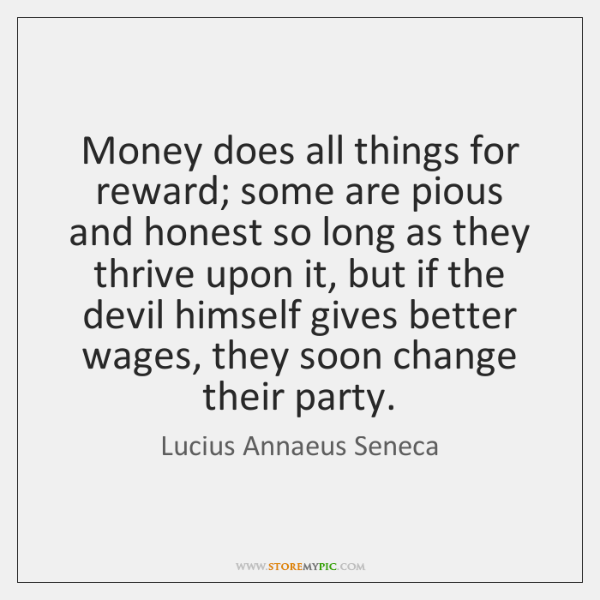 Money Does All Things For Reward Some Are Pious And Honest So