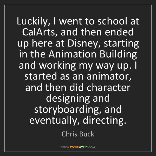 Chris Buck: Luckily, I went to school at CalArts, and then ended...