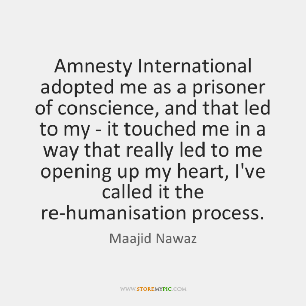 Amnesty International adopted me as a prisoner of conscience, and that led ...