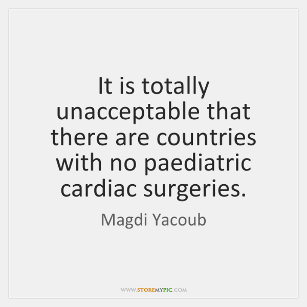 It is totally unacceptable that there are countries with no paediatric cardiac ...