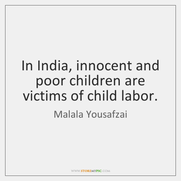 In India, innocent and poor children are victims of child labor.